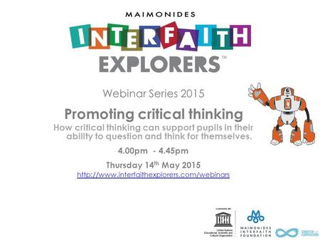 Webinar Series 2015 Promoting critical thinking How critical thinking can support pupils in their ability to question and think for themselves. 4.00pm.