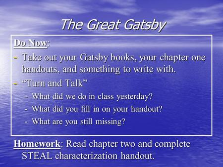 "The Great Gatsby Do Now: - Take out your Gatsby books, your chapter one handouts, and something to write with. - ""Turn and Talk"" -What did we do in class."