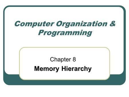 Computer Organization & Programming Chapter 8 Memory Hierarchy.