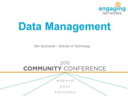Data Management Dan Szymczak – Director of Technology.