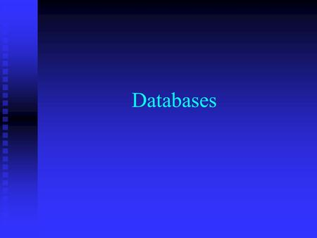 Databases.  A database is simply a collection of information stored in an orderly manner.  A database can be as simple as a birthday book, address book.