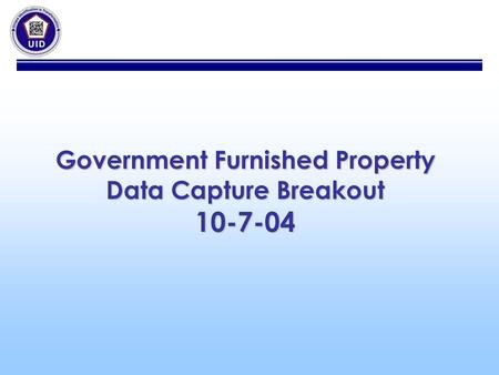 Government Furnished Property Data Capture Breakout 10-7-04.