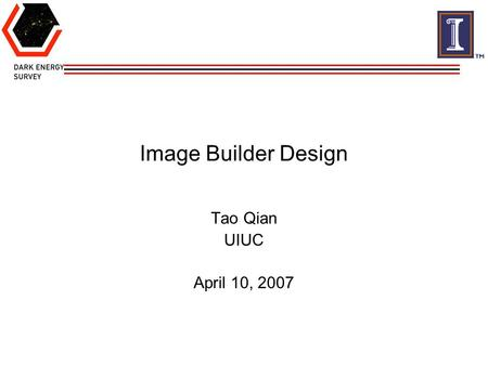 Image Builder Design Tao Qian UIUC April 10, 2007.