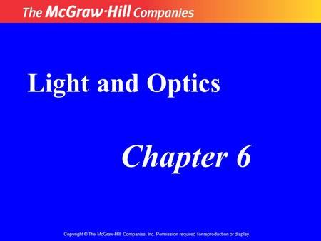 Copyright © The McGraw-Hill Companies, Inc. Permission required for reproduction or display. Chapter 6 Light and Optics.