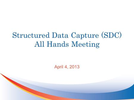 Structured Data Capture (SDC) All Hands Meeting April 4, 2013.