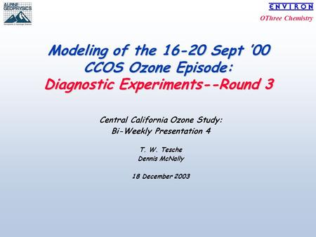OThree Chemistry Modeling of the 16-20 Sept '00 CCOS Ozone Episode: Diagnostic Experiments--Round 3 Central California Ozone Study: Bi-Weekly Presentation.