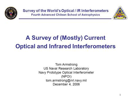 1 Survey of the World's Optical / IR Interferometers Fourth Advanced Chilean School of Astrophysics A Survey of (Mostly) Current Optical and Infrared Interferometers.