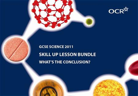 © OCR 2012 1. What's the conclusion? A skills development activity for GCSE.