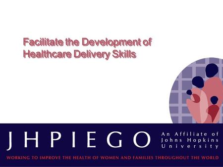Facilitate the Development of Healthcare Delivery Skills.
