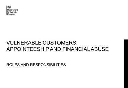 VULNERABLE CUSTOMERS, APPOINTEESHIP AND FINANCIAL ABUSE ROLES AND RESPONSIBILITIES.