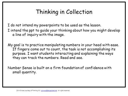 Thinking in Collection I do not intend my powerpoints to be used as the lesson. I intend the ppt to guide your thinking about how you might develop a line.