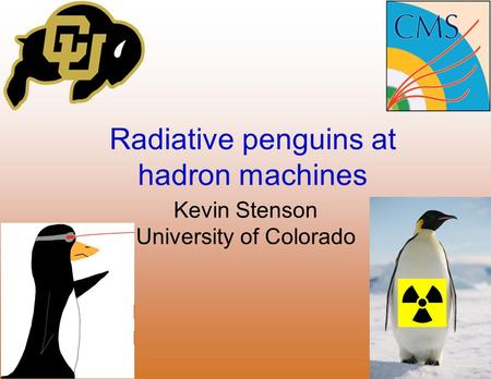 Radiative penguins at hadron machines Kevin Stenson University of Colorado.