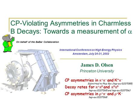 CP-Violating Asymmetries in Charmless B Decays: Towards a measurement of  James D. Olsen Princeton University International Conference on High Energy.