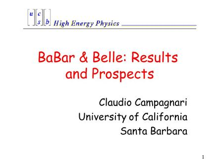 1 BaBar & Belle: Results and Prospects Claudio Campagnari University of California Santa Barbara.