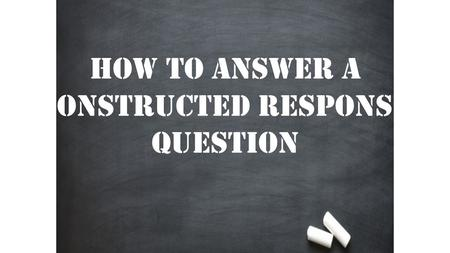 How to answer a constructed response question. Step 1: Understand the prompt What are you writing about? MOST (but not all) prompts have 3 parts. 1.Background: