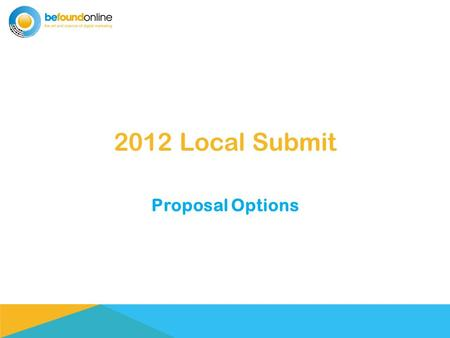2012 Local Submit Proposal Options. Online Reputation is the New Word of Mouth Local Listings & Reviews are now more important than ever. 20% of all Google.