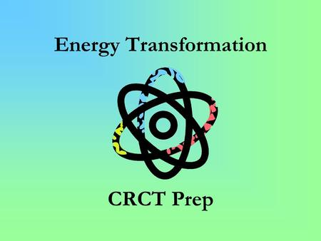 Energy Transformation CRCT Prep. A light bulb changes electrical energy into A. light energy only. B. heat and mechanical energy. C. light and heat energy.