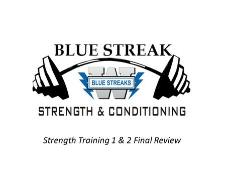 Strength Training 1 & 2 Final Review