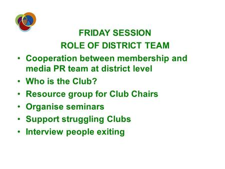 Human Resources FRIDAY SESSION ROLE OF DISTRICT TEAM Cooperation between membership and media PR team at district level Who is the Club? Resource group.