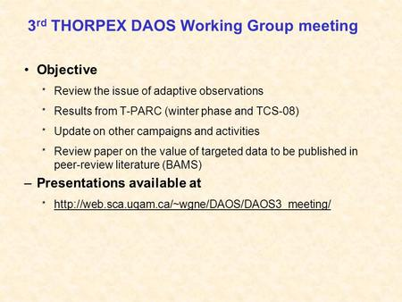 3 rd THORPEX DAOS Working Group meeting Objective * Review the issue of adaptive observations * Results from T-PARC (winter phase and TCS-08) * Update.