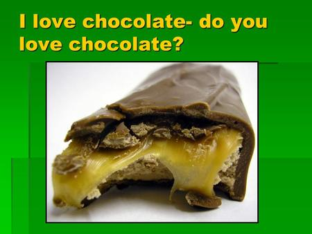 I love chocolate- do you love chocolate?. Did you know? The average candy bar contains 8 insect legs. Now that's a good source of protein!