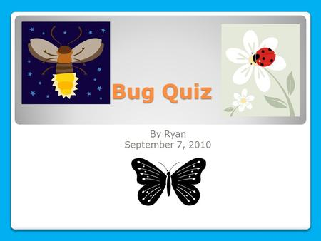 Bug Quiz By Ryan September 7, 2010. Question 1 What are the little parts on an insect's eyes called? Facets.