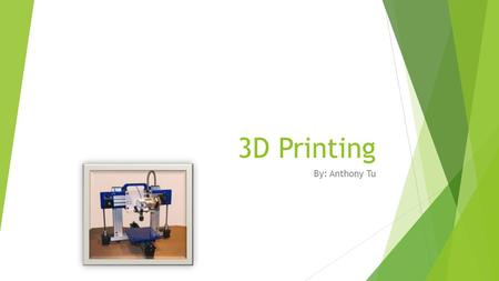 3D Printing By: Anthony Tu. What is 3-D printing? 3D printing is the process of making a three dimensional solid object based off a digital file on a.