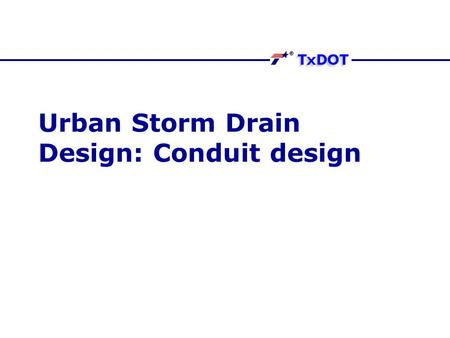 Urban Storm Drain Design: Conduit design. Sizing Conduit size is computed based on the discharge expected at the upstream node; Typically is done by the.