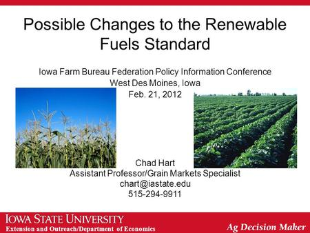 Extension and Outreach/Department of Economics Possible Changes to the Renewable Fuels Standard Iowa Farm Bureau Federation Policy Information Conference.