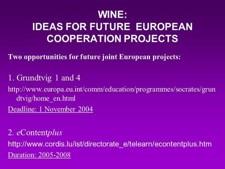 WINE: IDEAS FOR FUTURE EUROPEAN COOPERATION PROJECTS Two opportunities for future joint European projects: 1. Grundtvig 1 and 4