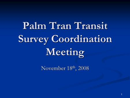 1 Palm Tran Transit Survey Coordination Meeting November 18 th, 2008.