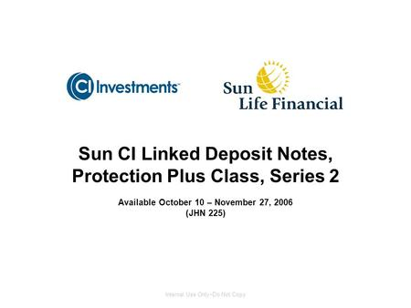 Sun CI Linked Deposit Notes, Protection Plus Class, Series 2 Available October 10 – November 27, 2006 (JHN 225) Internal Use Only  Do Not Copy.