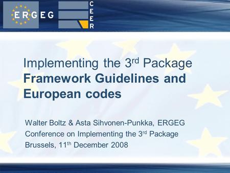 Walter Boltz & Asta Sihvonen-Punkka, ERGEG Conference on Implementing the 3 rd Package Brussels, 11 th December 2008 Implementing the 3 rd Package Framework.