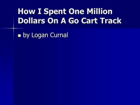 How I Spent One Million Dollars On A Go Cart Track by Logan Curnal by Logan Curnal.