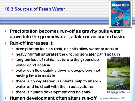 (c) McGraw Hill Ryerson 2007 10.3 Sources of Fresh Water Precipitation becomes run-off as gravity pulls water down into the groundwater, a lake or an ocean.