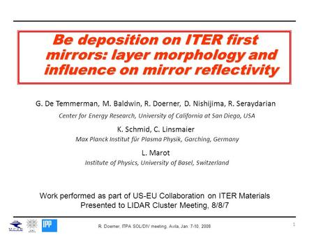 R. Doerner, ITPA SOL/DIV meeting, Avila, Jan. 7-10, 2008 1 Be deposition on ITER first mirrors: layer morphology and influence on mirror reflectivity G.