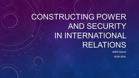 Constructing Power and security in international relations