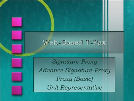 Web-Based T-Pax Signature Proxy Advance Signature Proxy Proxy (Basic) Unit Representative.