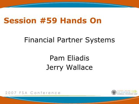 Session #59 Hands On Financial Partner Systems Pam Eliadis Jerry Wallace.