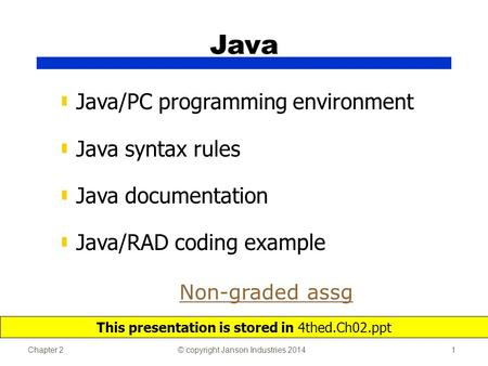 Chapter 2© copyright Janson Industries 20141 Java ▮ Java/PC programming environment ▮ Java syntax rules ▮ Java documentation ▮ Java/RAD coding example.