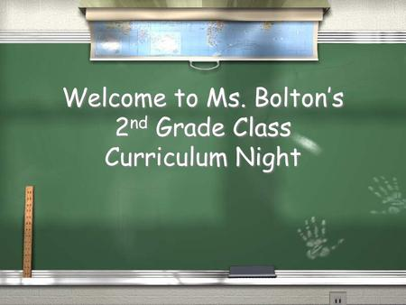 Welcome to Ms. Bolton's 2 nd Grade Class Curriculum Night.