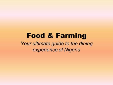 Food & Farming Your ultimate guide to the dining experience of Nigeria.
