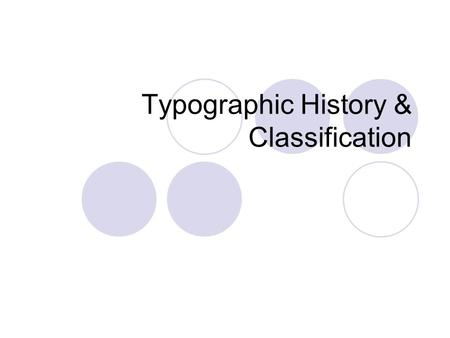 Typographic History & Classification. Major Classifications in the History of Typographic Evolution BlackLetter : Serifs, narrow and thick stroke, highly.