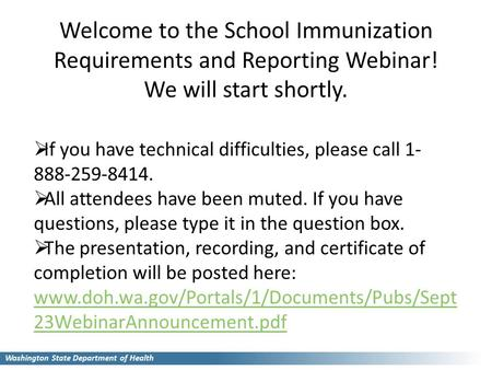 Welcome to the School Immunization Requirements and Reporting Webinar! We will start shortly.  If you have technical difficulties, please call 1- 888-259-8414.