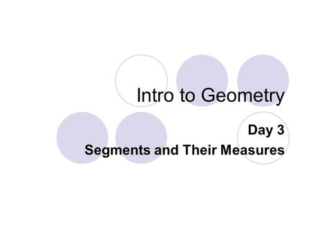 Intro to Geometry Day 3 Segments and Their Measures.