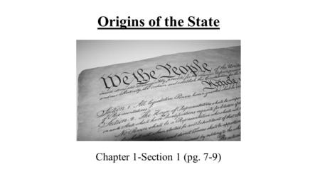 Origins of the State Chapter 1-Section 1 (pg. 7-9)