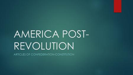 AMERICA POST- REVOLUTION ARTICLES OF CONFEDERATION-CONSTITUTION.