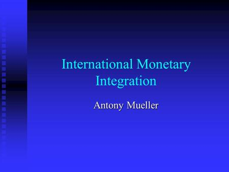 International Monetary Integration Antony Mueller.