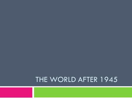 THE WORLD AFTER 1945. Global Issues  Technology  Has changed life around the world and created a global culture by spreading ideas rapidly across borders.