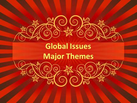 Global Issues Major Themes. Why do people settle in certain areas? Where are most cities located? Near WATER Weather/climate is better Transportation.